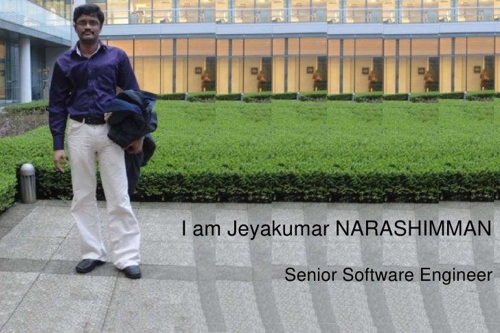 I am Jeyakumar NARASHIMMAN        Senior Software Engineer
