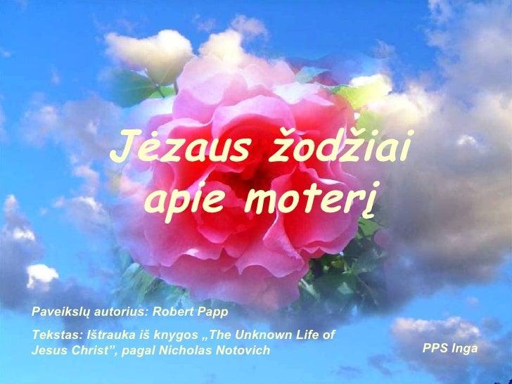 """Jėzaus žodžiai apie moterį Paveikslų autorius: Robert Papp Tekstas: Ištrauka iš knygos """"The Unknown Life of Jesus Christ"""",..."""