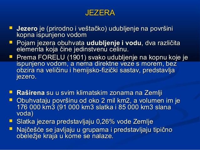 JEZERAJEZERA  JezeroJezero je (prirodno i veštačko) udubljenje na površinije (prirodno i veštačko) udubljenje na površini...