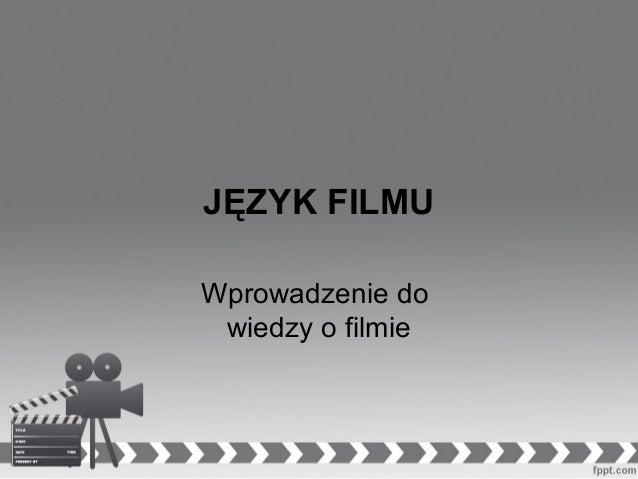 JĘZYK FILMU Wprowadzenie do wiedzy o filmie