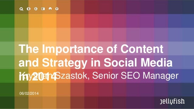 The Importance of Content and Strategy in Social Media Krystian Szastok, Senior SEO Manager in 2014 06/02/2014