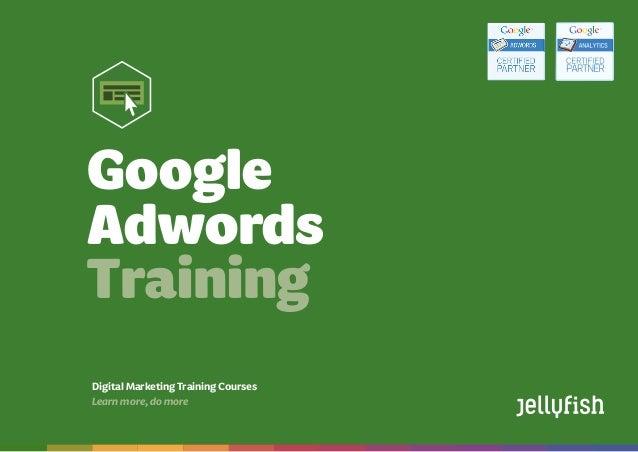 Google Adwords Training Courses Booktoday on08444883775   training@jellyfish.co.uk   www.jellyfish.co.uk/training DigitalM...