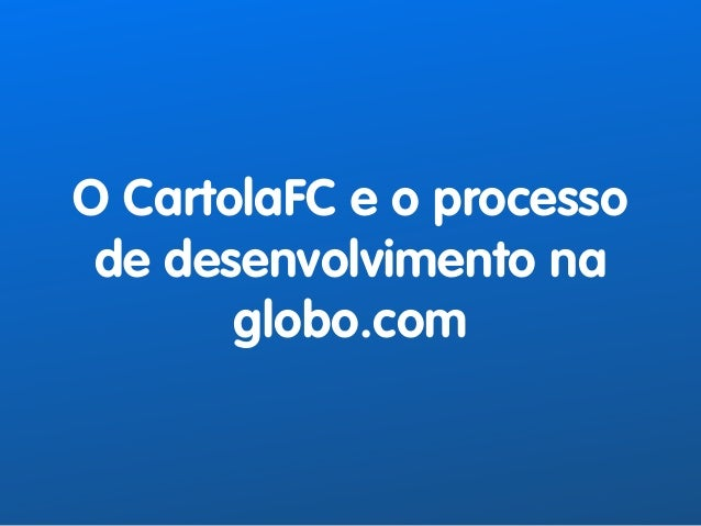 O CartolaFC e o processo  de desenvolvimento na  globo.com
