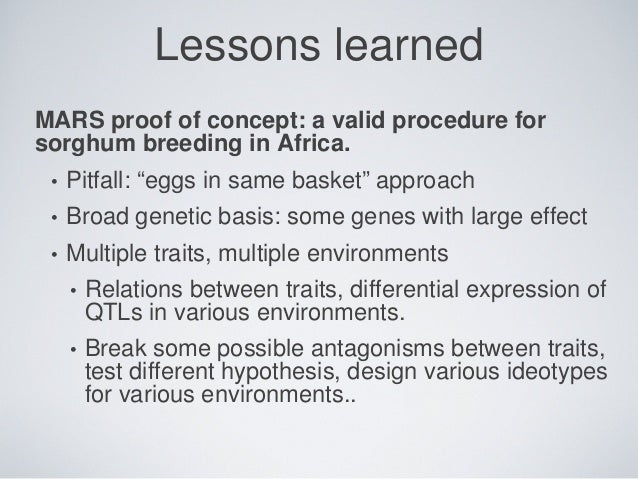 """Lessons learned MARS proof of concept: a valid procedure for sorghum breeding in Africa. • Pitfall: """"eggs in same basket"""" ..."""