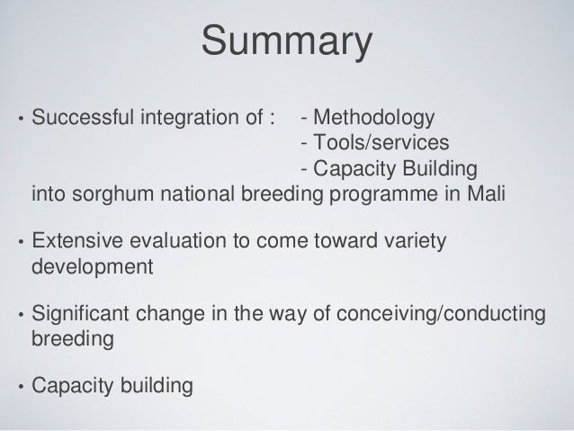 Summary • Successful integration of : - Methodology - Tools/services - Capacity Building into sorghum national breeding pr...