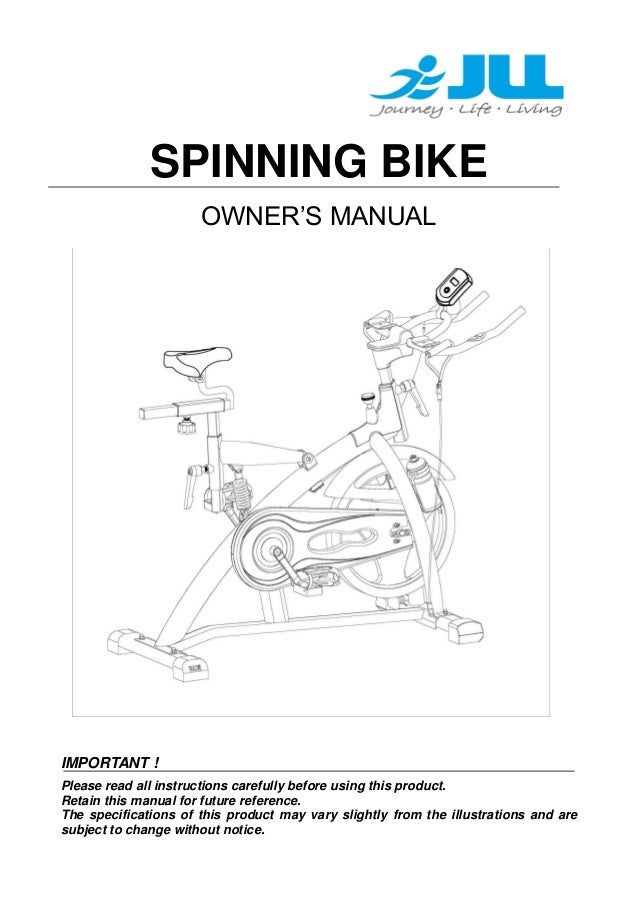 SPINNING BIKE OWNER'S MANUAL  IMPORTANT ! Please read all instructions carefully before using this product. Retain this ma...
