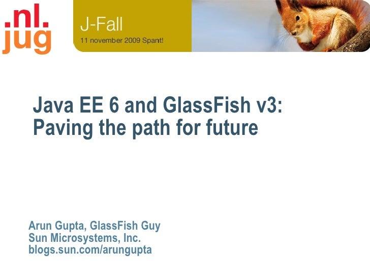 Java EE 6 and GlassFish v3: Paving the path for future    Arun Gupta, GlassFish Guy Sun Microsystems, Inc. blogs.sun.com/a...