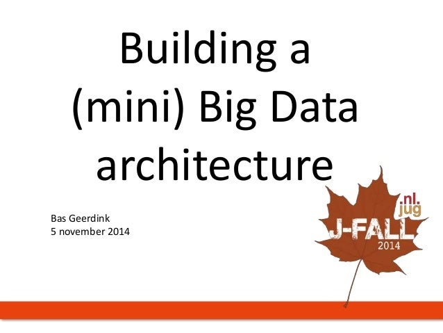 Building a  (mini) Big Data  architecture  Bas Geerdink  5 november 2014