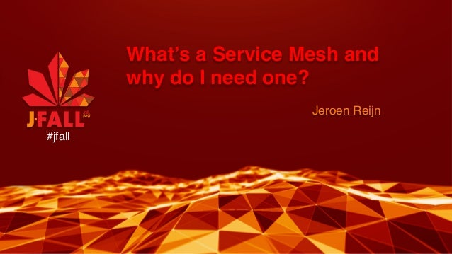 What's a Service Mesh and why do I need one? Jeroen Reijn #jfall