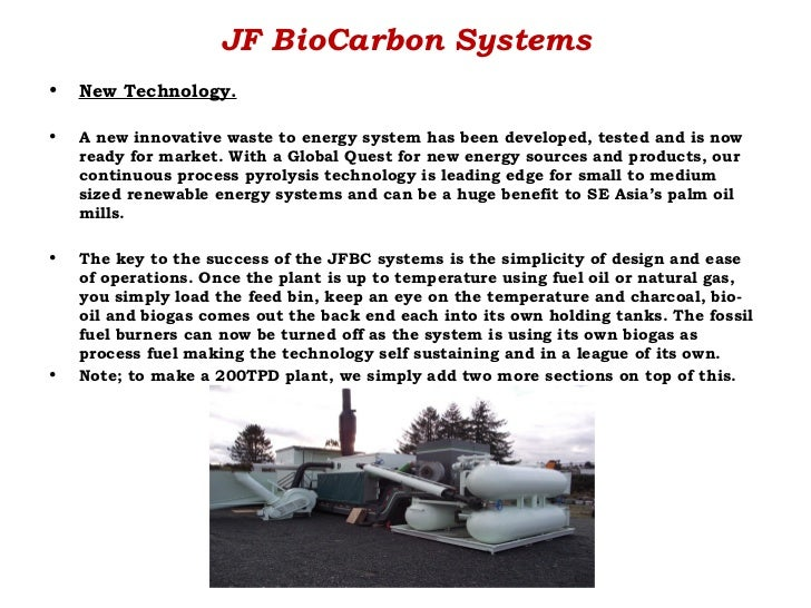 JF BioCarbon Systems•   New Technology.•   A new innovative waste to energy system has been developed, tested and is now  ...