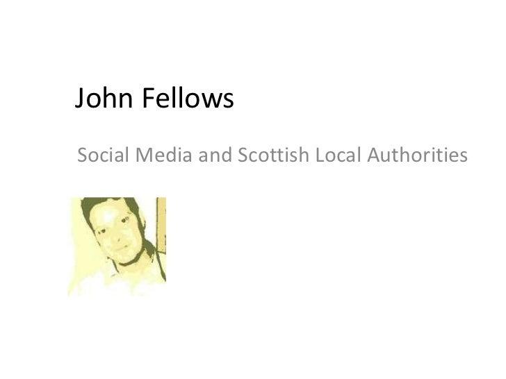 John FellowsSocial Media and Scottish Local Authorities