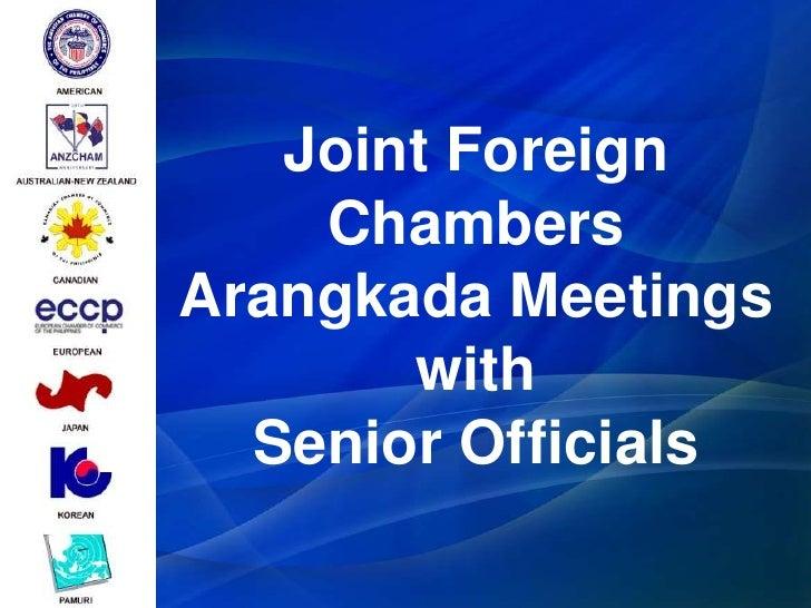 Joint Foreign    ChambersArangkada Meetings       with  Senior Officials