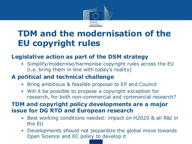 TDM and the modernisation of the EU copyright rules Legislative action as part of the DSM strategy • Simplify/modernise/ha...