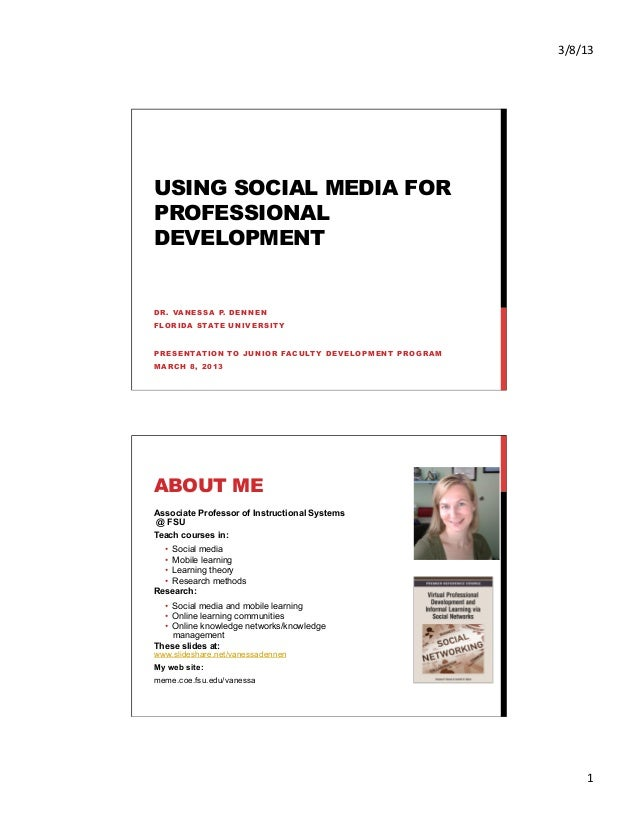 3/8/13 USING SOCIAL MEDIA FORPROFESSIONALDEVELOPMENTDR. VANESSA P. DENNENFLORIDA STATE UNIVERSITYPRESENTATION TO JUNIOR ...