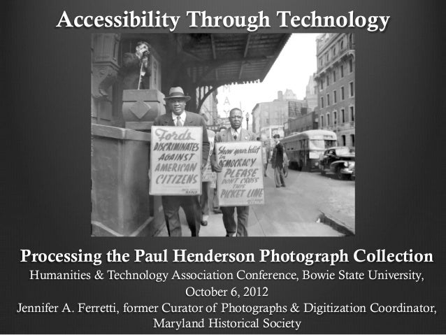 Accessibility Through TechnologyProcessing the Paul Henderson Photograph Collection  Humanities & Technology Association C...