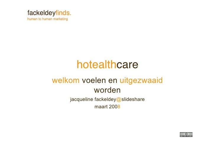 hotealthcare welkom voelen en uitgezwaaid           worden     jacqueline fackeldey@slideshare                maart 2008