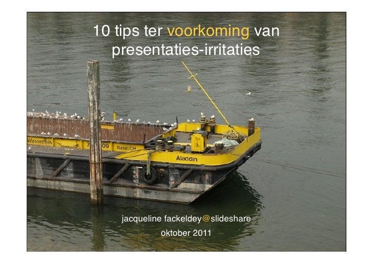 10 tips ter voorkoming van  presentaties-irritaties    jacqueline fackeldey@slideshare             oktober 2011