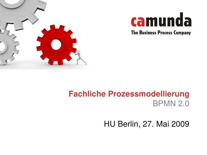 Fachliche Prozessmodellierung                    BPMN 2.0          HU Berlin, 27. Mai 2009