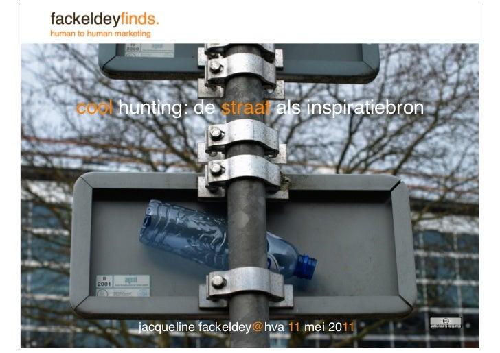 cool hunting: de straat als inspiratiebron       jacqueline fackeldey@hva 11 mei 2011