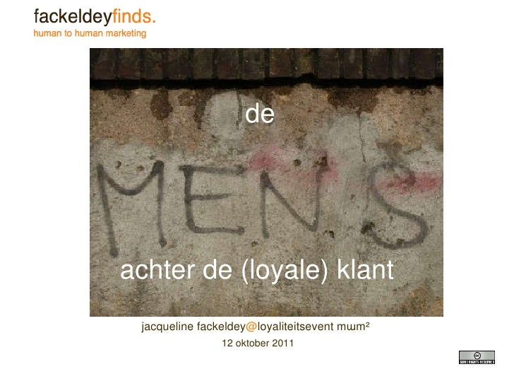 <ul><li>jacqueline fackeldey @ loyaliteitsevent mɯm² </li></ul><ul><li>12 oktober 2011 </li></ul>de achter de (loyale) klant