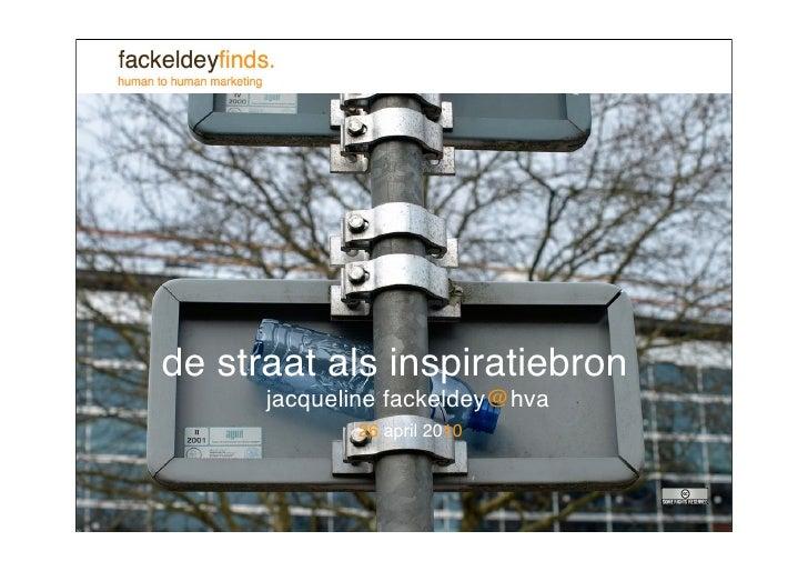 de straat als inspiratiebron       jacqueline fackeldey@hva              26 april 2010