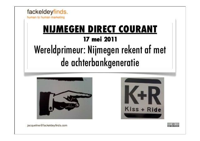 jacqueline@fackeldeyfinds.com NIJMEGEN DIRECT COURANT 17 mei 2011 Wereldprimeur: Nijmegen rekent af met de achterbankgenera...