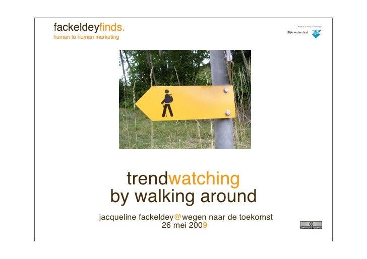 trendwatching   by walking around jacqueline fackeldey@wegen naar de toekomst                  26 mei 2009