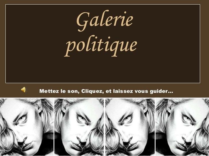 Galerie  politique   Mettez le son, Cliquez, et laissez vous guider…