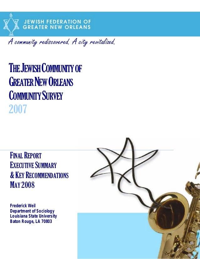 A community rediscovered. A city revitalized.THEJEWISHCOMMUNITYOFGREATERNEWORLEANSCOMMUNITYSURVEY2007FINAL REPORTEXECUTIVE...