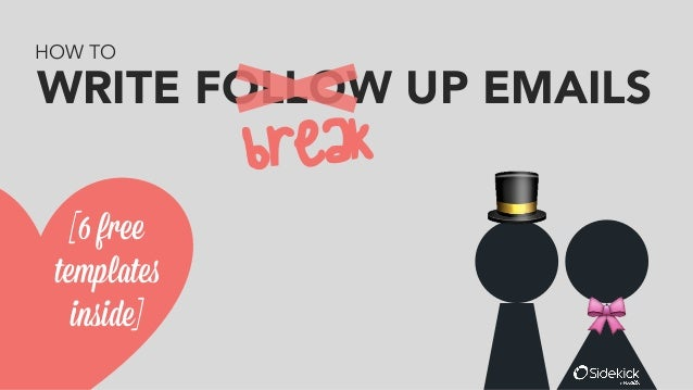 WRITE FOLLOW UP EMAILS BREAK	    [6 free templates inside] HOW TO