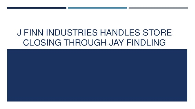 J FINN INDUSTRIES HANDLES STORE CLOSING THROUGH JAY FINDLING
