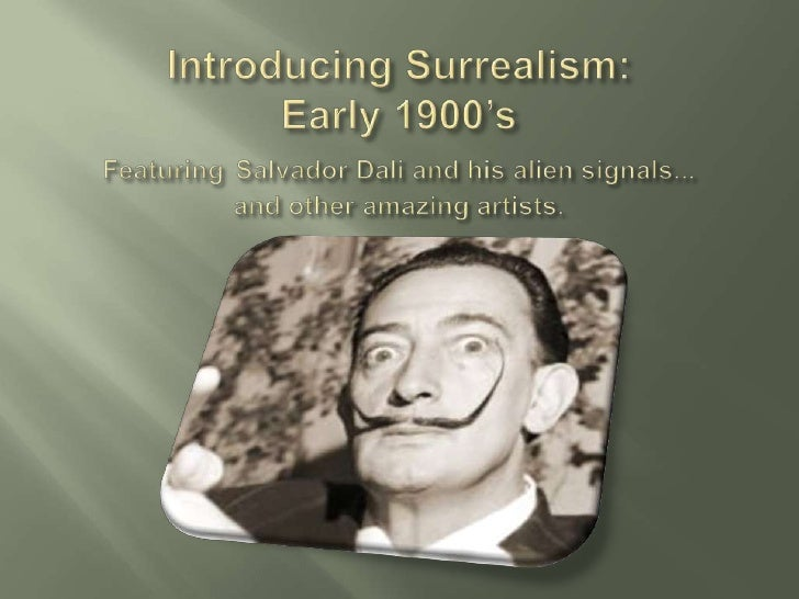 Introducing Surrealism: Early 1900'sFeaturingSalvador Dali and his alien signals...and other amazing artists. <br />