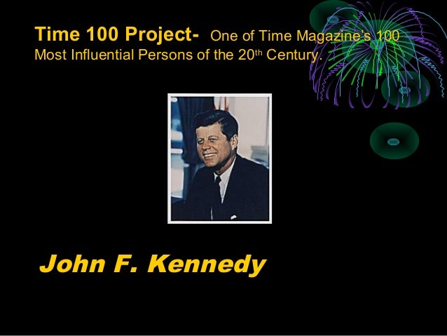 John F. Kennedy Time 100 Project- One of Time Magazine's 100 Most Influential Persons of the 20th Century.