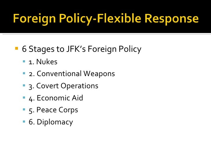 <ul><li>6 Stages to JFK's Foreign Policy </li></ul><ul><ul><li>1. Nukes </li></ul></ul><ul><ul><li>2. Conventional Weapons...