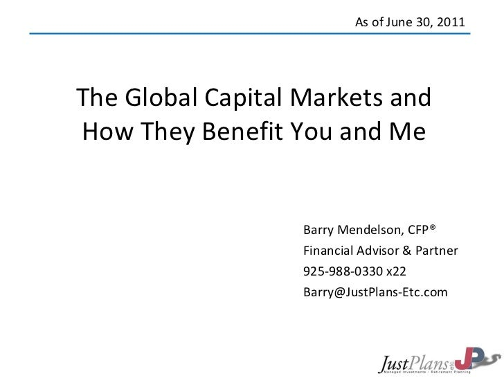 The Global Capital Markets and How They Benefit You and Me Barry Mendelson, CFP® Financial Advisor & Partner 925-988-0330 ...