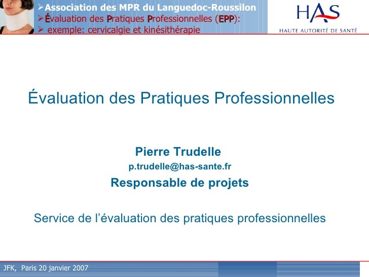 Évaluation des Pratiques Professionnelles Pierre Trudelle  [email_address] Responsable de projets Service de l'évaluation ...