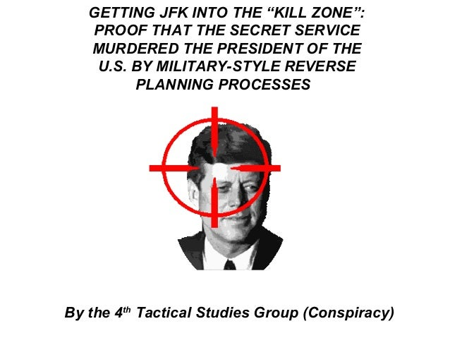 "GETTING JFK INTO THE ""KILL ZONE"":   PROOF THAT THE SECRET SERVICE   MURDERED THE PRESIDENT OF THE    U.S. BY MILITARY-STYL..."