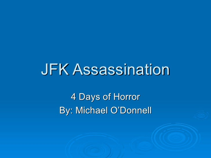 JFK Assassination 4 Days of Horror By: Michael O'Donnell