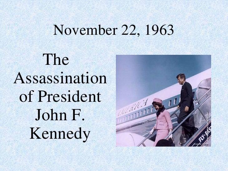 November 22, 1963    TheAssassinationof President  John F.  Kennedy