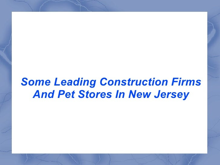 Some Leading Construction Firms And Pet Stores In New Jersey