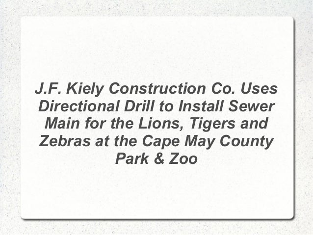 J.F. Kiely Construction Co. Uses Directional Drill to Install Sewer Main for the Lions, Tigers and Zebras at the Cape May ...