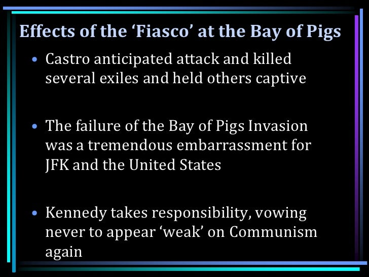 the effects of the failure in the bay of pigs invasion Cia officials have finally lost the last of their efforts to keep the agency's reports and internal histories about the bay of pigs invasion secret the cia's attempt to overthrow these arguments failed to persuade the courts, however, and the public can now read it themselves an opportunity has arisen, then,.
