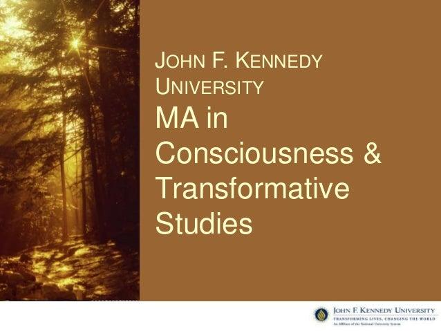 JOHN F. KENNEDY  UNIVERSITY  MA in  Consciousness &  Transformative  Studies
