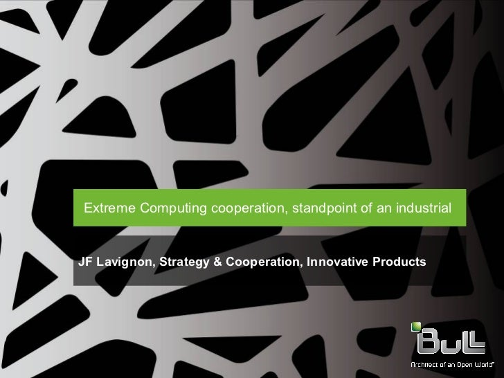 Extreme Computing cooperation, standpoint of an industrialJF Lavignon, Strategy & Cooperation, Innovative Products