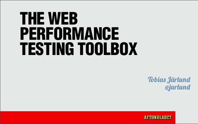 THE WEBPERFORMANCETESTING TOOLBOX                  Tobias Järlund                        @jarlund
