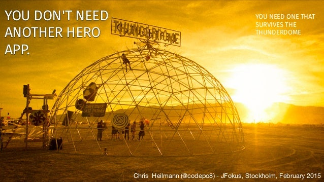 Chris Heilmann (@codepo8) - JFokus, Stockholm, February 2015 YOU DON'T NEED ANOTHER HERO APP. YOU NEED ONE THAT SURVIVES T...