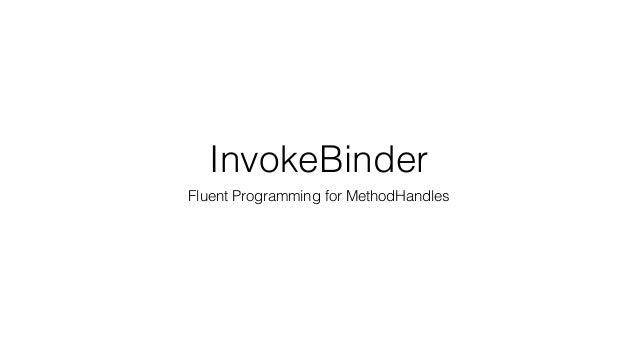 InvokeBinder Fluent Programming for MethodHandles