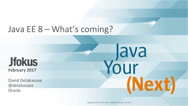 Copyright©2017,Oracleand/oritsaffiliates.Allrightsreserved.| JavaEE8–What'scoming?      February2017...