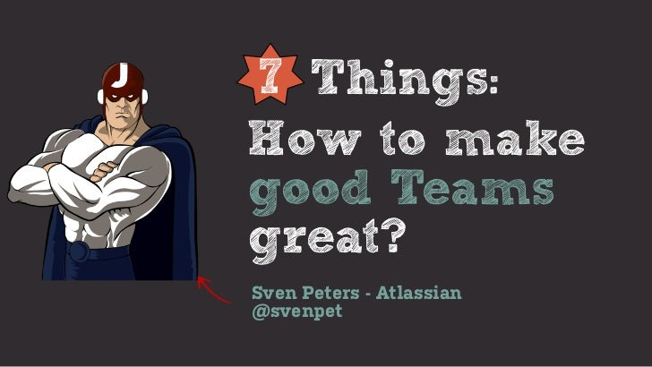 7 Things:How to makegood Teamsgreat?Sven Peters - Atlassian@svenpet