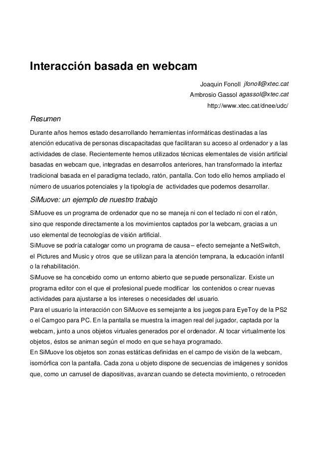 Interacción basada en webcam Joaquin Fonoll jfonoll@xtec.cat Ambrosio Gassol agassol@xtec.cat http://www.xtec.cat/dnee/udc...